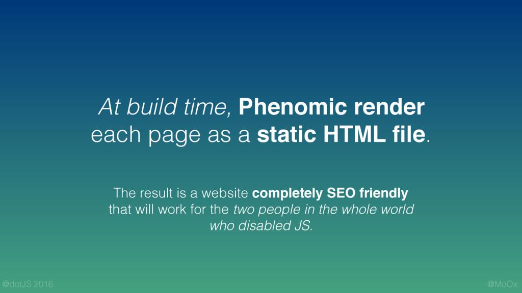 @MoOx @dotJS 2016 At build time, Phenomic rende...