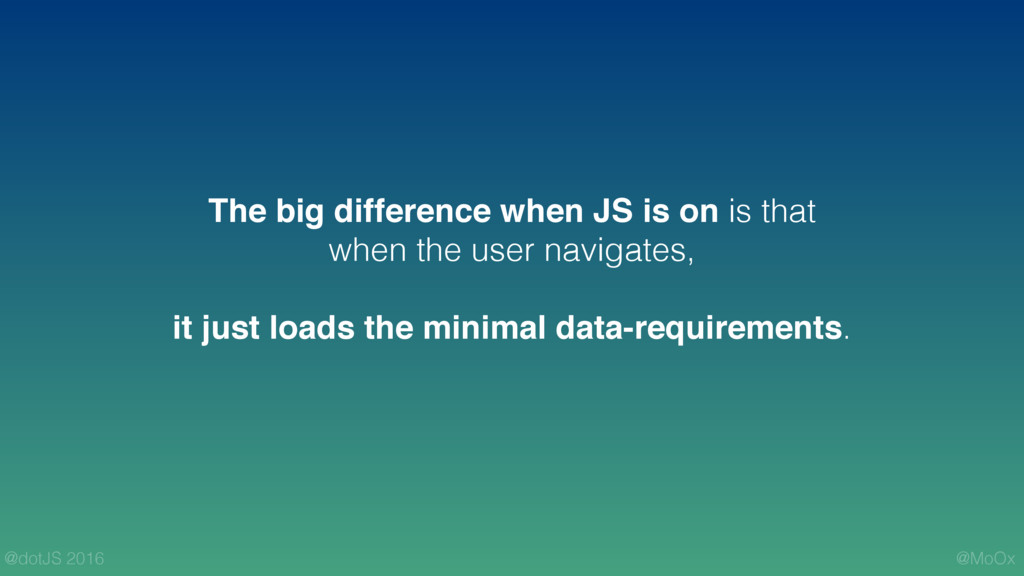 @MoOx @dotJS 2016 The big difference when JS is...