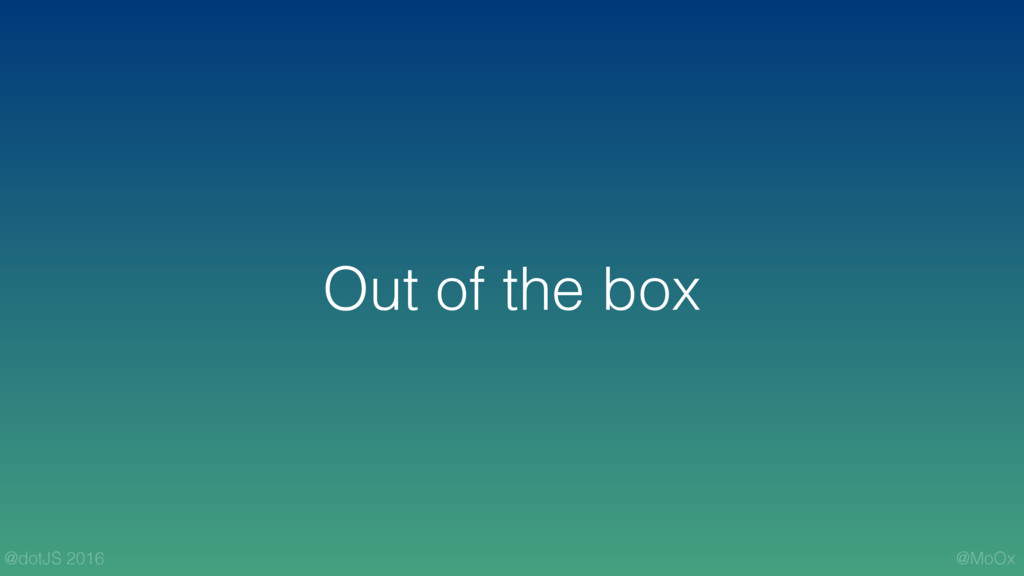 @MoOx @dotJS 2016 Out of the box