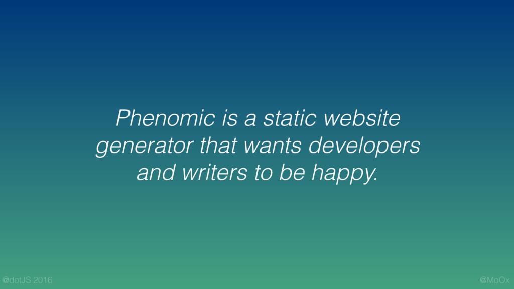 @MoOx @dotJS 2016 Phenomic is a static website ...