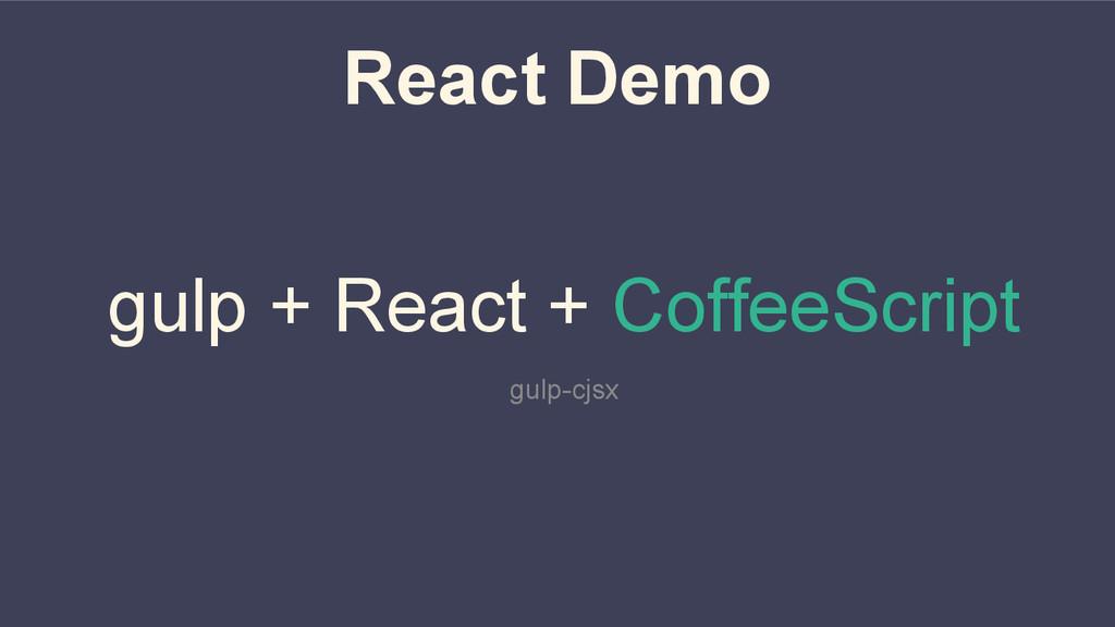 React Demo gulp + React + CoffeeScript gulp-cjsx
