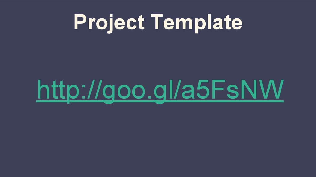 Project Template http://goo.gl/a5FsNW