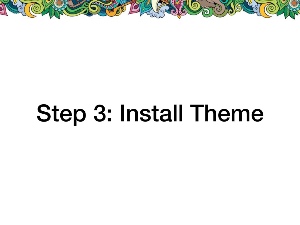 Step 3: Install Theme