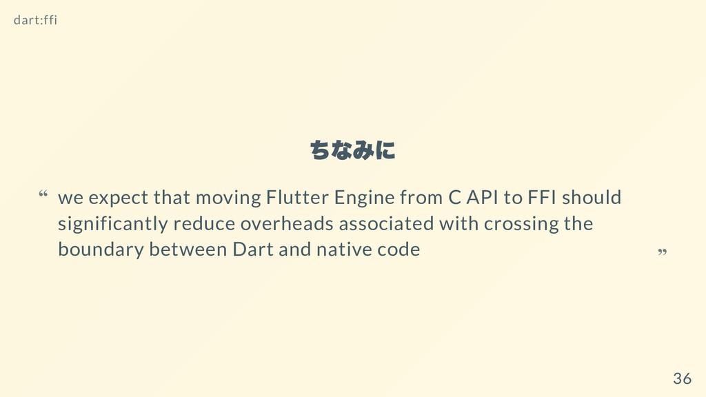 ちなみに dart:ffi we expect that moving Flutter Eng...