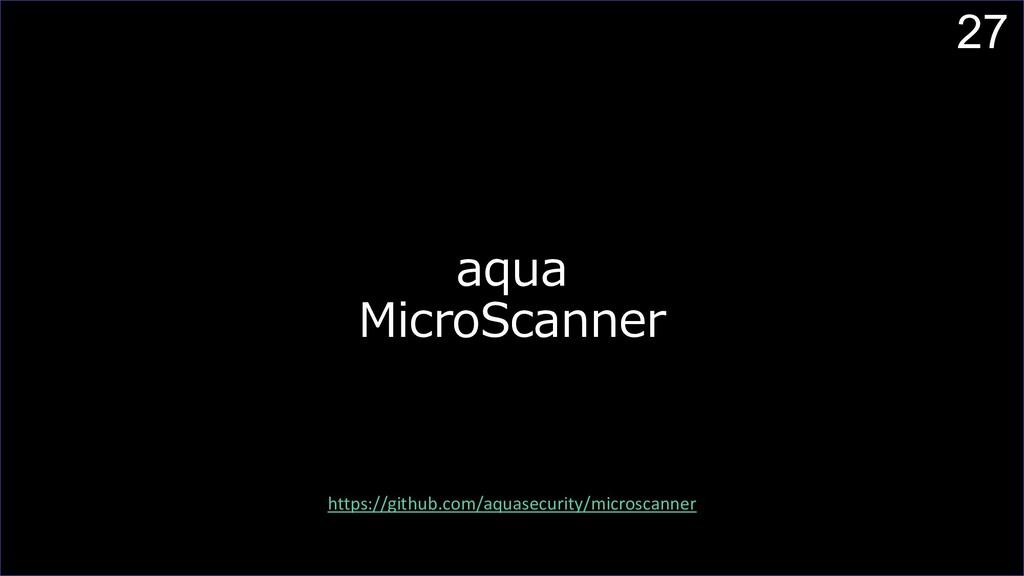 27 aqua MicroScanner https://github.com/aquasec...