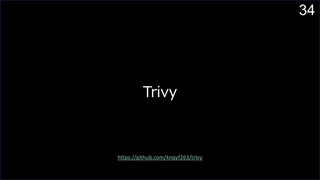 34 Trivy https://github.com/knqyf263/trivy