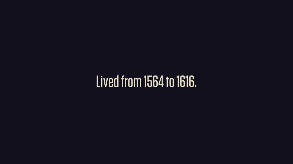 Lived from 1564 to 1616.