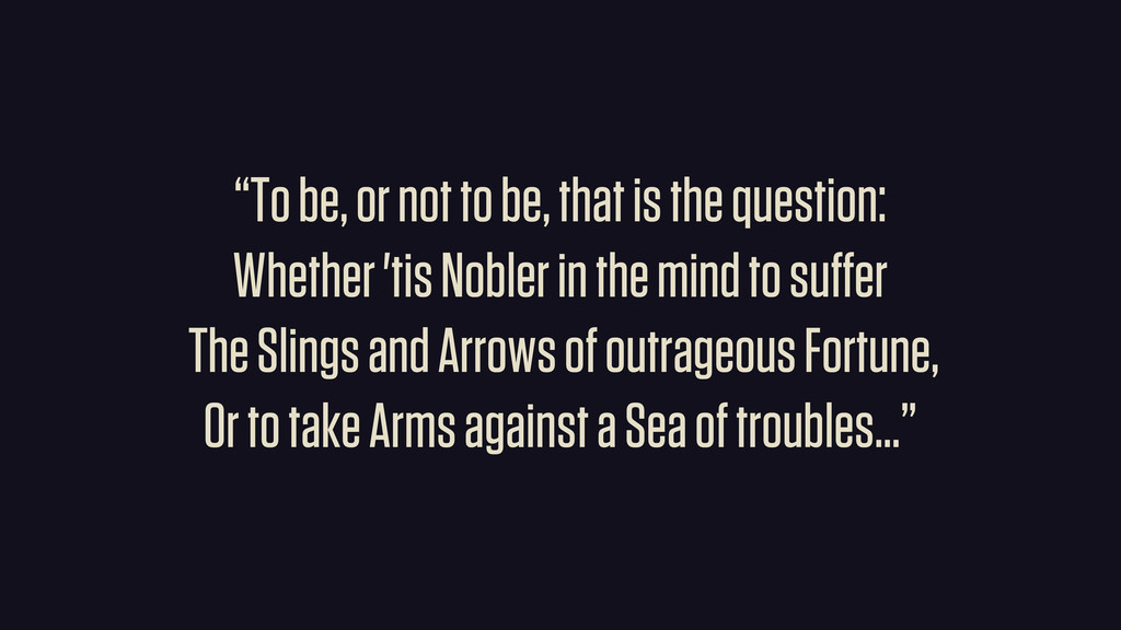 """""""To be, or not to be, that is the question: Whe..."""