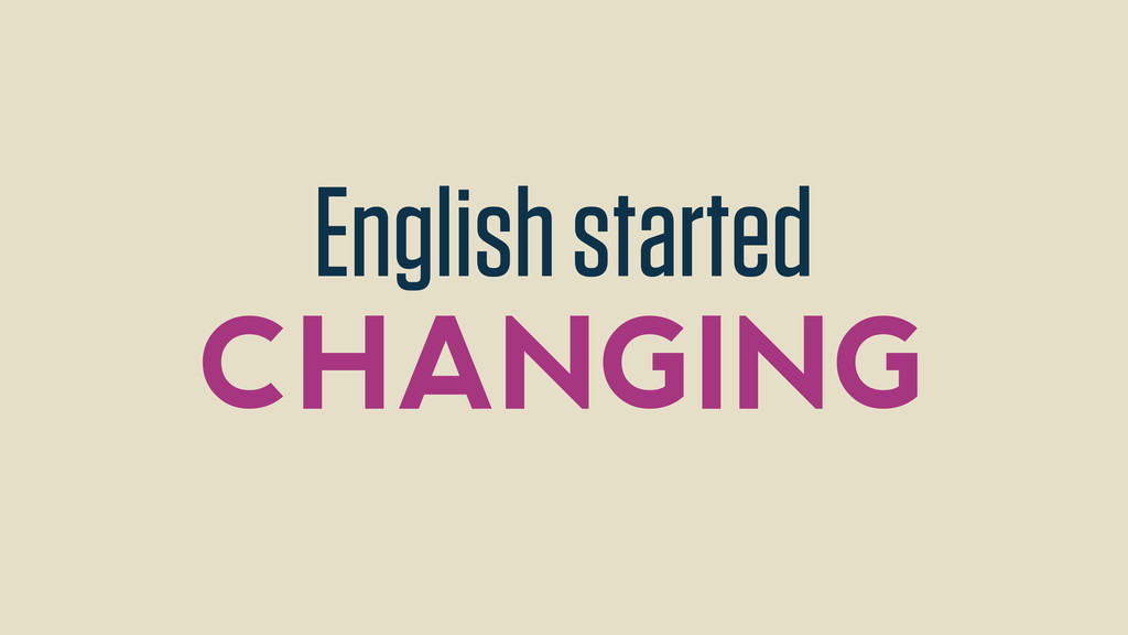 English started CHANGING