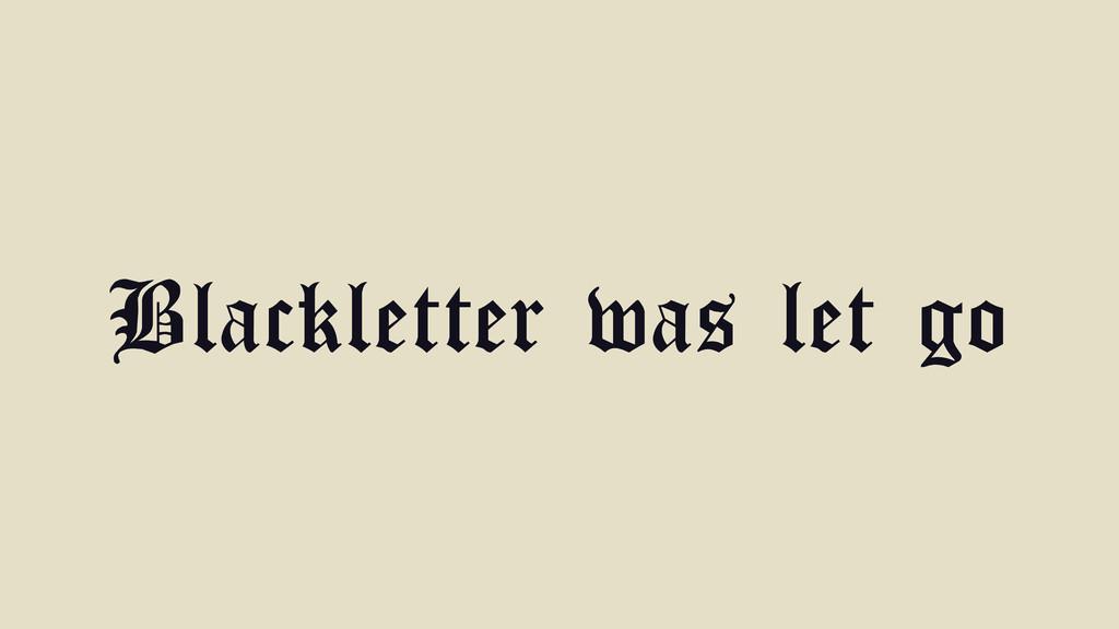 Blackletter was let go