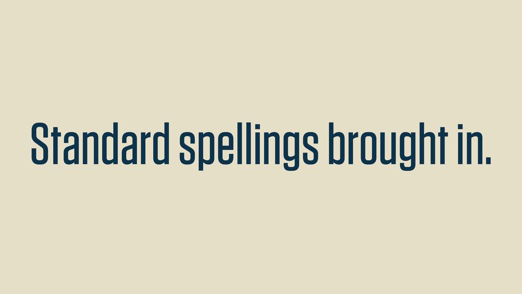 Standard spellings brought in.