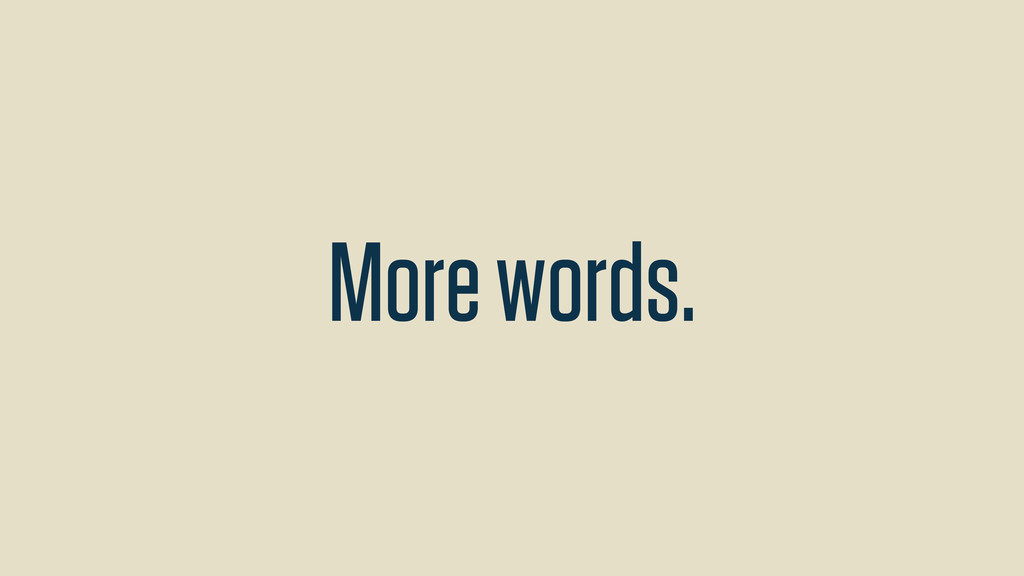 More words.