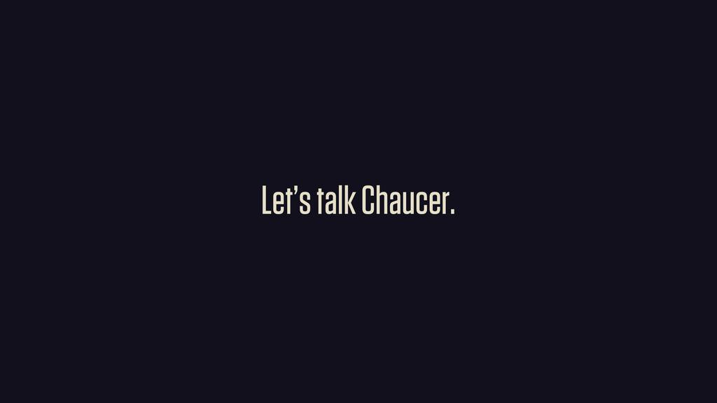 Let's talk Chaucer.