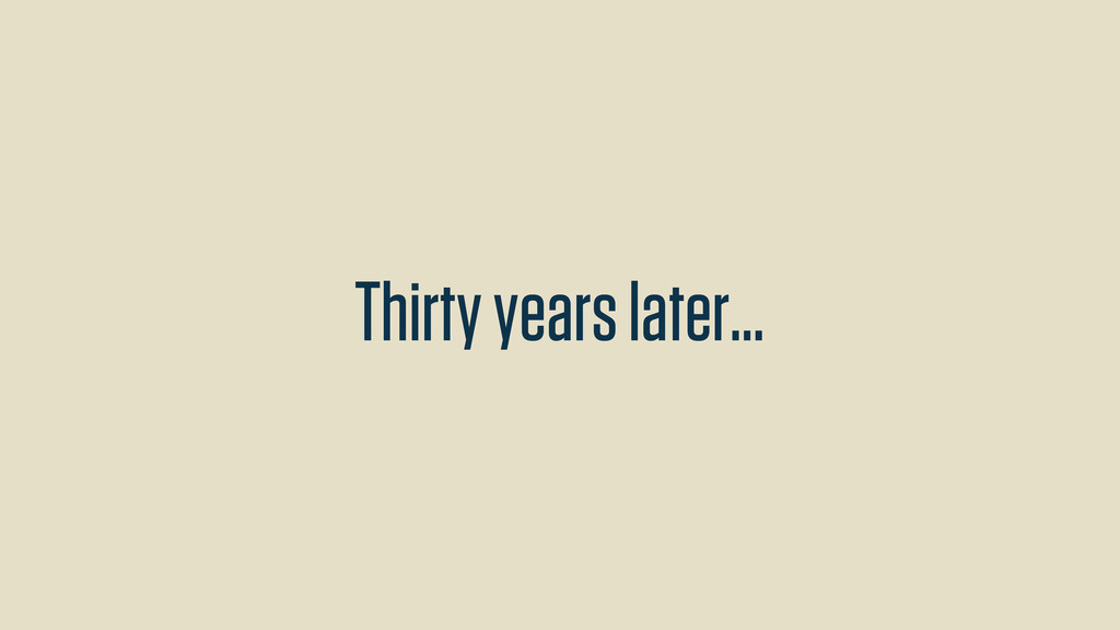 Thirty years later...