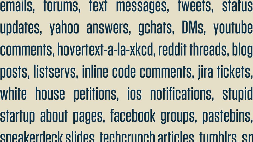 emails, forums, text messages, tweets, status u...