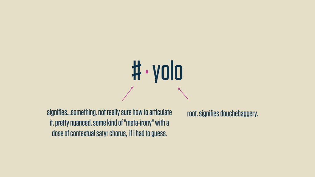 # · yolo signifies...something. not really sure ...
