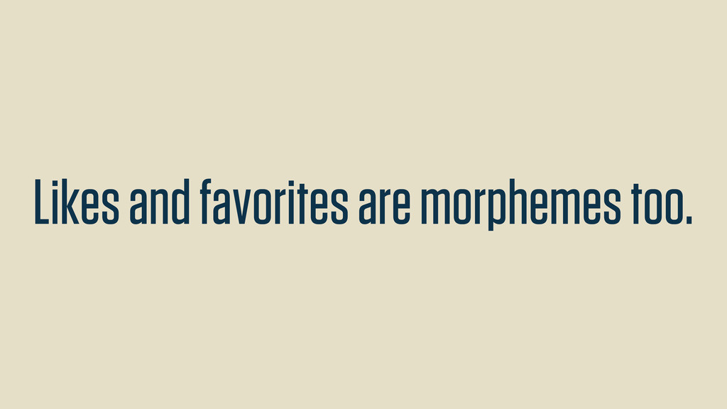 Likes and favorites are morphemes too.