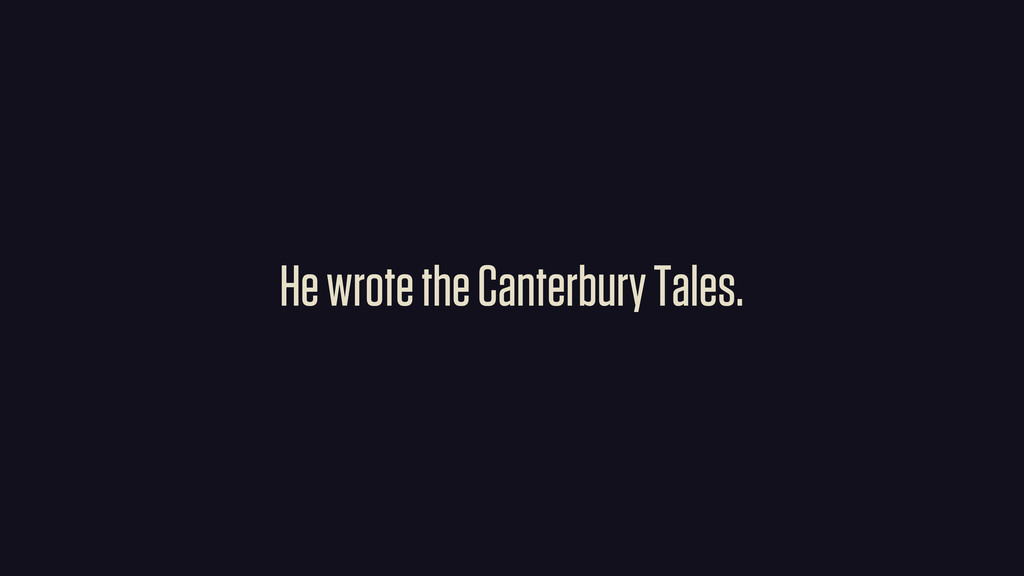He wrote the Canterbury Tales.