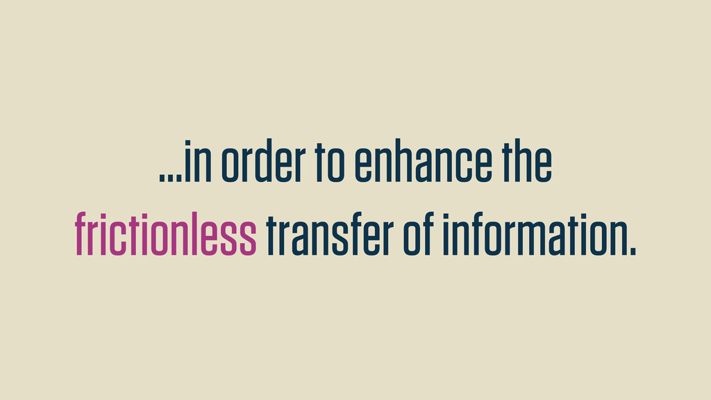 ...in order to enhance the frictionless transfe...