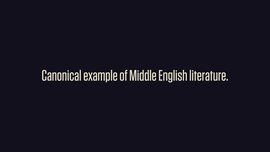 Canonical example of Middle English literature.