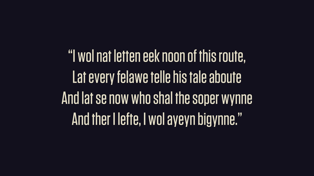 """""""I wol nat letten eek noon of this route, Lat e..."""