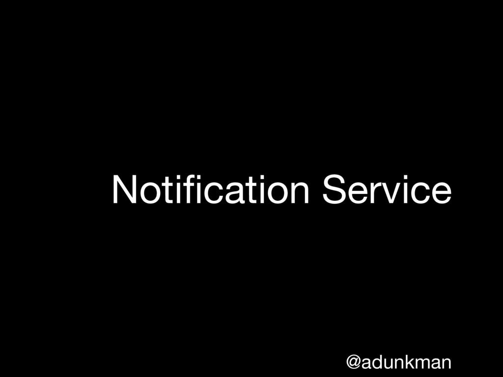 @adunkman Notification Service