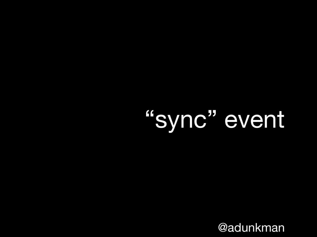 "@adunkman ""sync"" event"