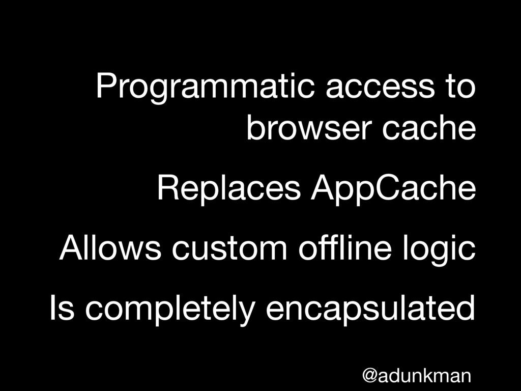 @adunkman Programmatic access to browser cache ...