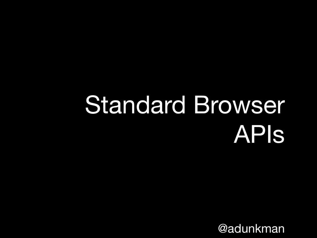 @adunkman Standard Browser APIs
