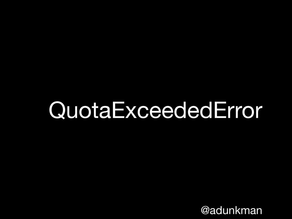 @adunkman QuotaExceededError