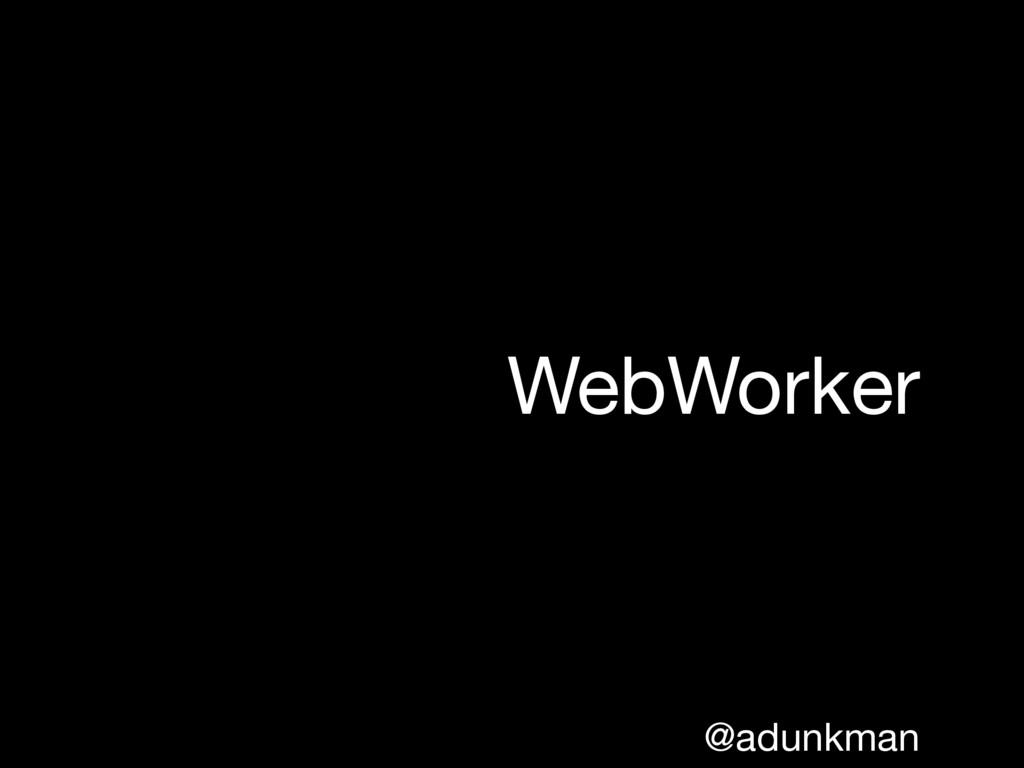 @adunkman WebWorker
