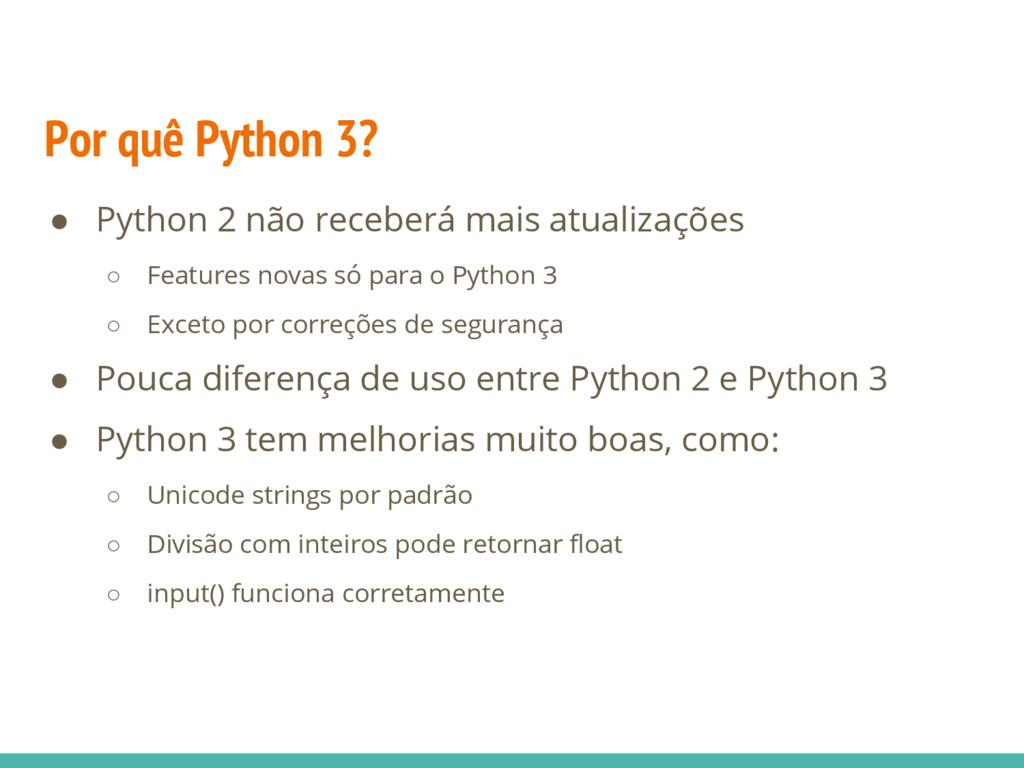 ● Python 2 não receberá mais atualizações ○ Fea...