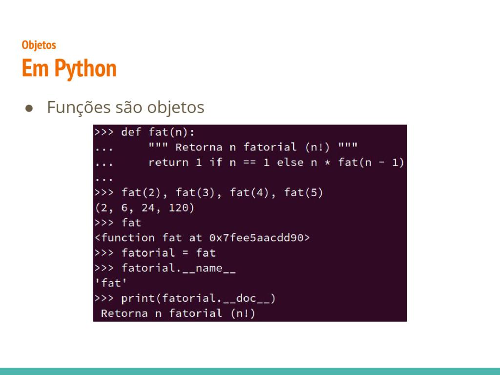 ● Funções são objetos Objetos Em Python