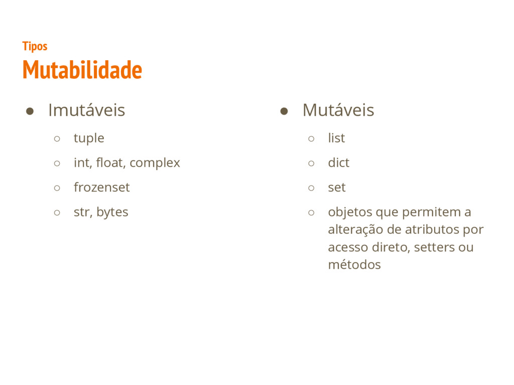 ● Imutáveis ○ tuple ○ int, float, complex ○ fro...