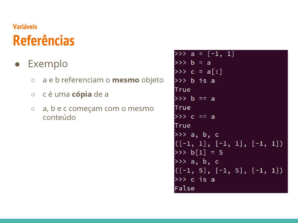 ● Exemplo ○ a e b referenciam o mesmo objeto ○ ...
