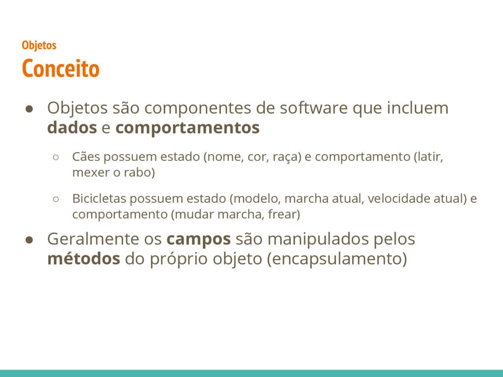 ● Objetos são componentes de software que inclu...