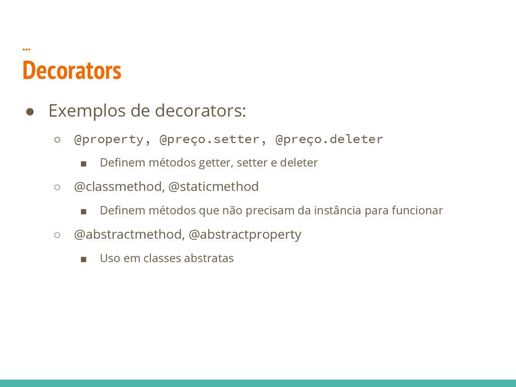 ... Decorators ● Exemplos de decorators: ○ @pro...