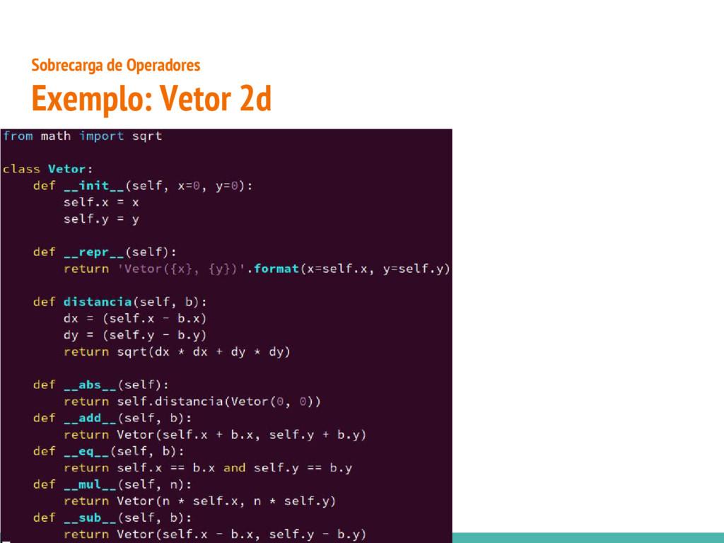 ● Sobrecarga de Operadores Exemplo: Vetor 2d