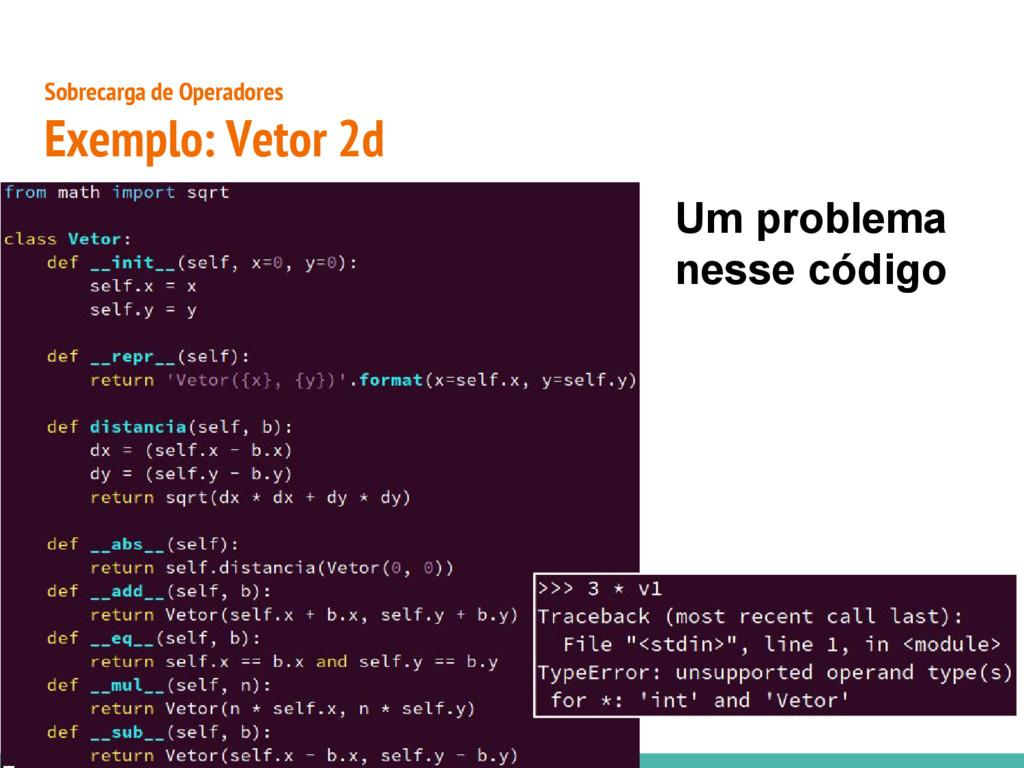 ● Sobrecarga de Operadores Exemplo: Vetor 2d Um...
