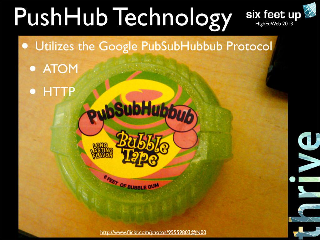HighEdWeb 2013 PushHub Technology • Utilizes th...