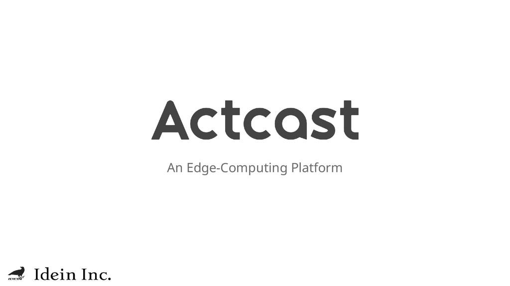 An Edge-Computing Platform