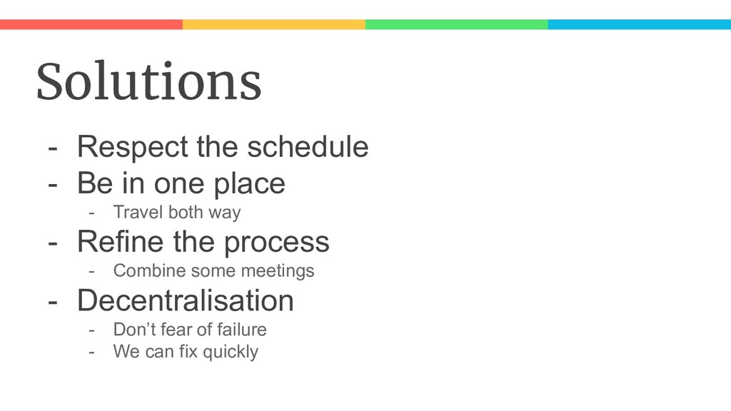 Solutions - Respect the schedule - Be in one pl...