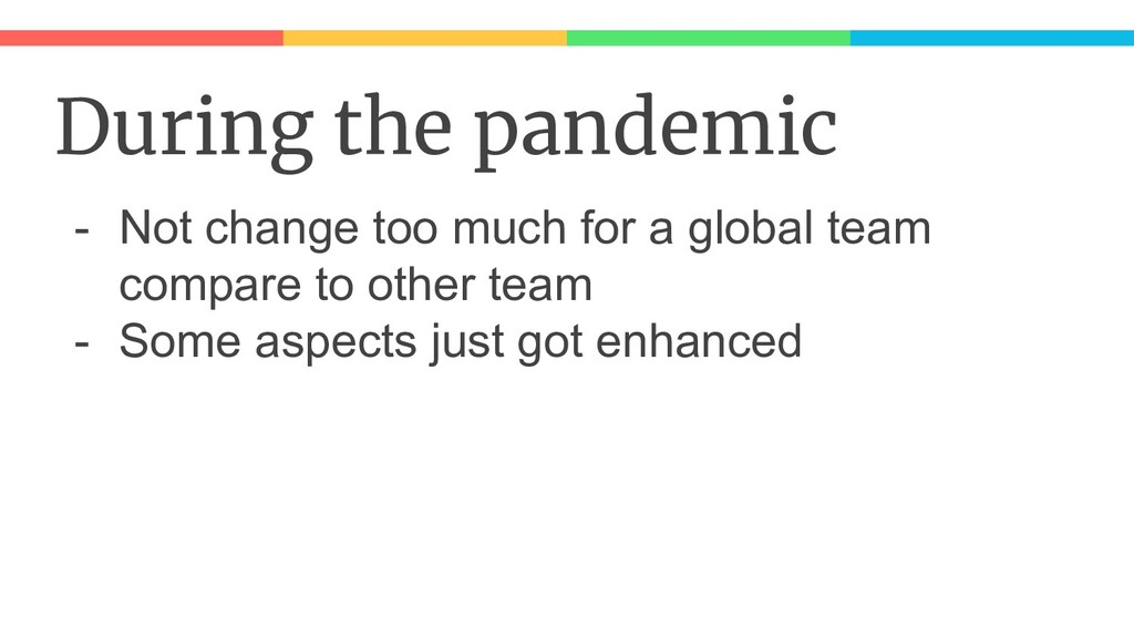 During the pandemic - Not change too much for a...
