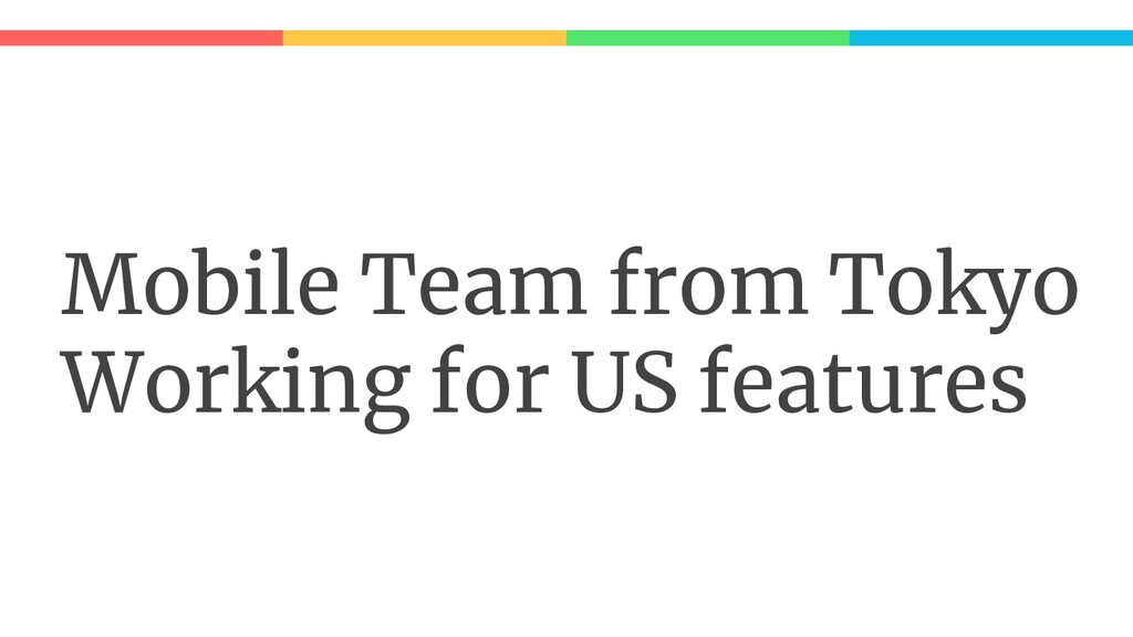 Mobile Team from Tokyo Working for US features