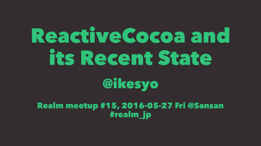 ReactiveCocoa and its Recent State @ikesyo Real...