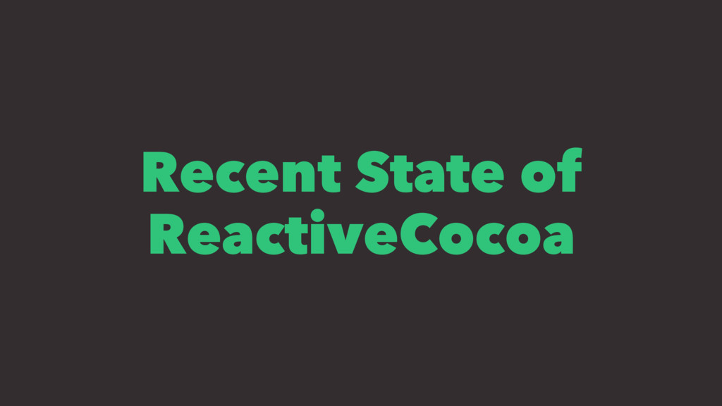 Recent State of ReactiveCocoa