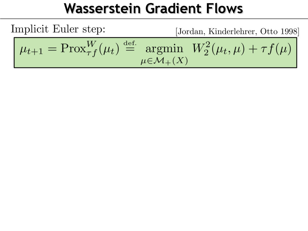 Wasserstein Gradient Flows Implicit Euler step:...