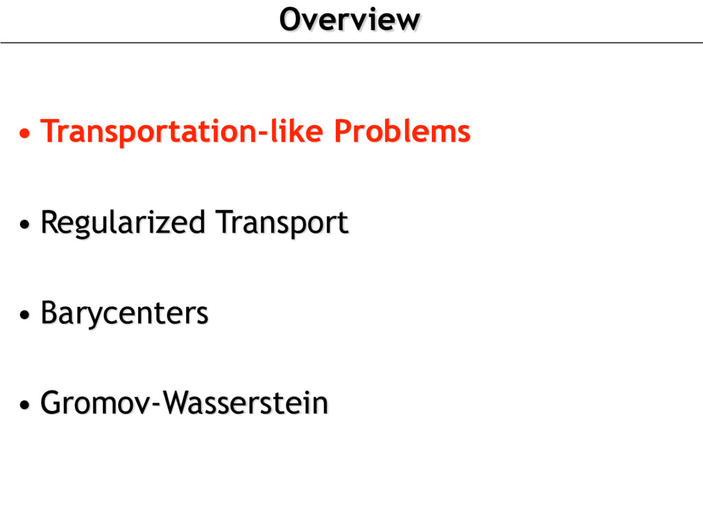 Overview • Transportation-like Problems • Regul...