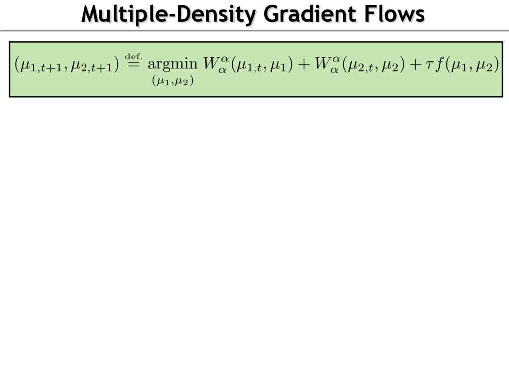 Multiple-Density Gradient Flows (µ1,t+1, µ2,t+1...