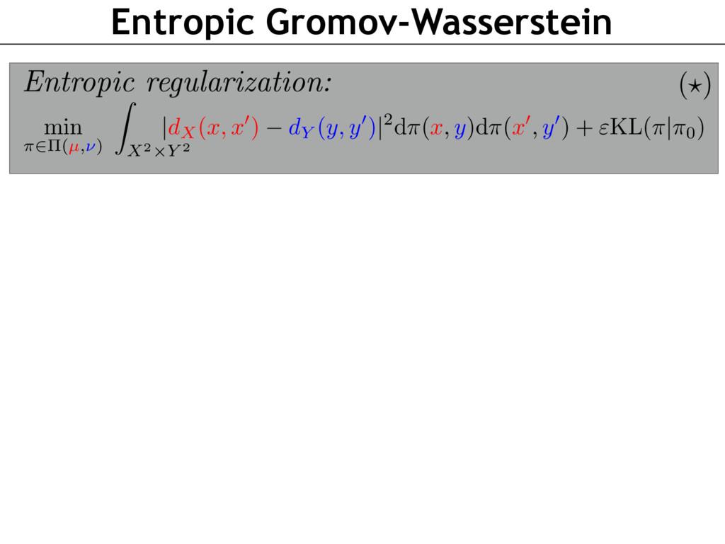 Entropic Gromov-Wasserstein min ⇡2⇧(µ,⌫) Z X2⇥Y...